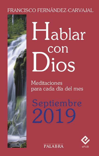 HABLAR CON DIOS - SEPTIEMBRE 2019. MEDITACIONES PARA CADA DÍA DEL MES
