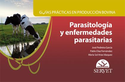 GUÍAS PRÁCTICAS EN PRODUCCIÓN BOVINA. PARASITOLOGÍA Y ENFERMEDADES PARASITARIAS.