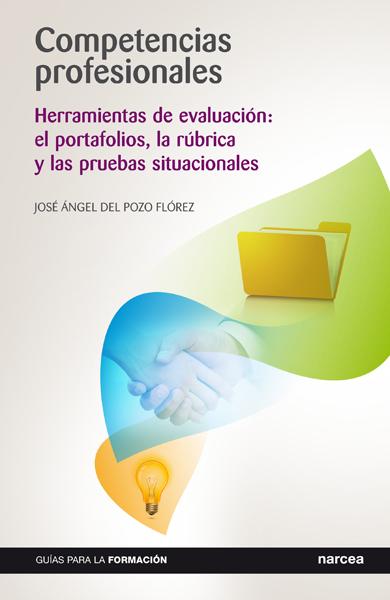 COMPETENCIAS PROFESIONALES : HERRAMIENTAS DE EVALUACIÓN : EL PORTAFOLIOS, LA RÚBRICA Y LAS PRUE