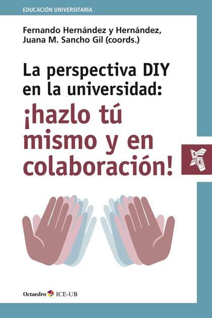 LA PERSPECTIVA DIY EN LA UNIVERSIDAD: ¡HAZLO TÚ MISMO Y EN COLABORACIÓN!        IMPLICACIONES P