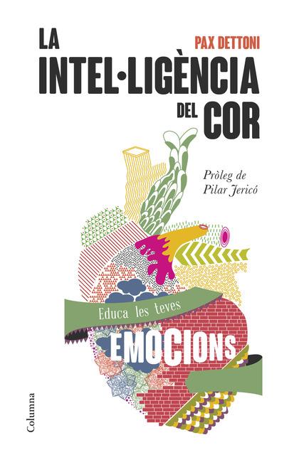 LA INTEL·LIGÈNCIA DEL COR : EDUCA LES TEVES EMOCIONS