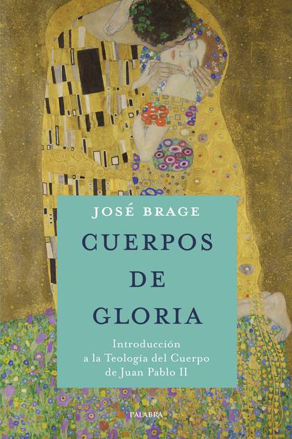 CUERPOS DE GLORIA. INTRODUCCION A LA TEOLOGIA DEL CUERPO DE JUAN PABLO II