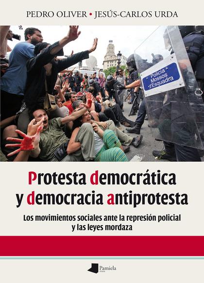 PROTESTA DEMOCRÁTICA Y DEMOCRACIA ANTIPROTESTA. LOS MOVIMIENTOS SOCIALES ANTE LA REPRESIÓN POLI