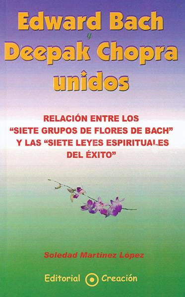 EDWARD BACH Y DEEPAK CHOPRA UNIDOS : RELACIÓN ENTRE LAS FLORES DE BACH Y LAS 7 LEYES ESPIRITUAL