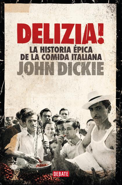 ¡DELIZIA!. LA HISTORIA ÉPICA DE LA COMIDA ITALIANA