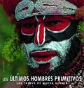 PAPUA NUEVA GUINEA : LOS ÚLTIMOS HOMBRES PRIMITIVOS