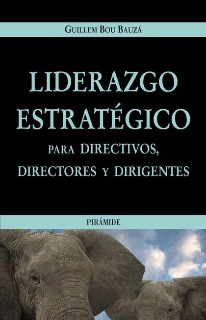 Liderazgo estratégico para directivos, directores y dirigentes