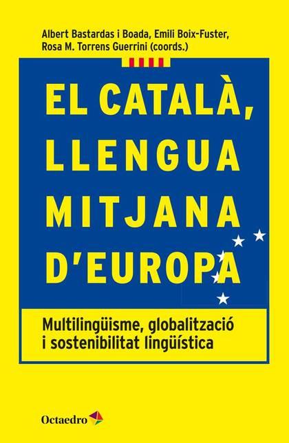 EL CATALÀ, LLENGUA MITJANA D´EUROPA. MULTILINGÜISME, GLOBALITZACIÓ I SOSTENIBILITAT LINGÜÍSTICA
