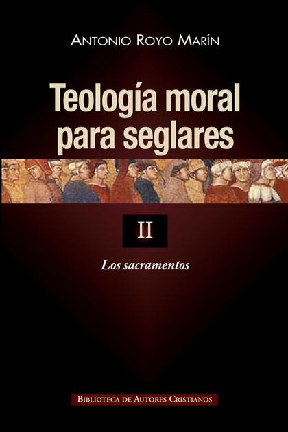 TEOLOGÍA MORAL PARA SEGLARES. II: LOS SACRAMENTOS.