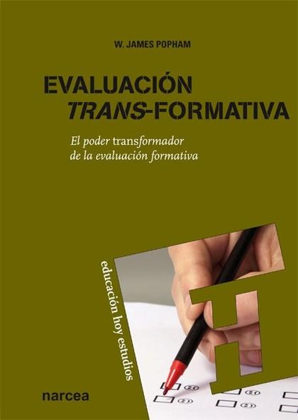 EVALUACIÓN TRANS-FORMATIVA : EL PODER TRANSFORMADOR DE LA EVALUACIÓN FORMATIVA
