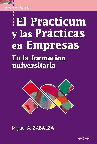 EL PRACTICUM Y LAS PRÁCTICAS DE EMPRESAS : EN LA FORMACIÓN UNIVERSITARIA