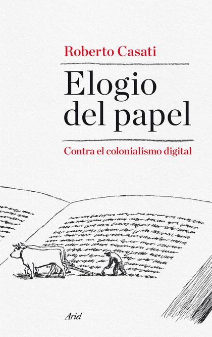 ELOGIO DEL PAPEL. CONTRA EL COLONIALISMO DIGITAL