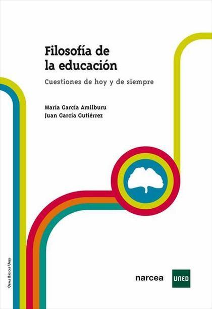 FILOSOFÍA DE LA EDUCACIÓN : CUESTIONES DE HOY Y DE SIEMPRE