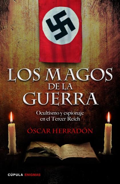 LOS MAGOS DE LA GUERRA. OCULTISMO Y ESPIONAJE EN EL TERCER REICH