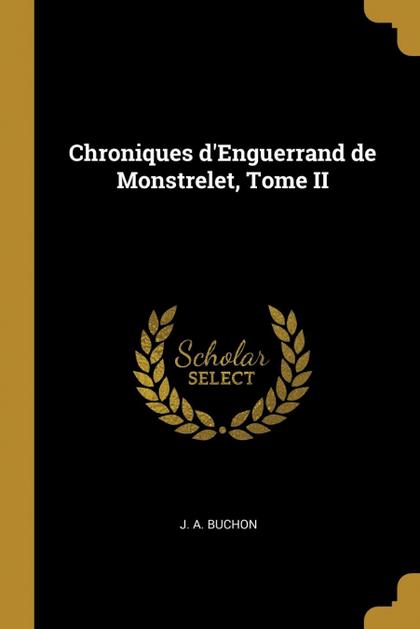 CHRONIQUES D´ENGUERRAND DE MONSTRELET, TOME II