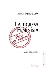 TIGRESA FEMINISTA PENA DE MUERTE,LA. Y OTROS RELATOS