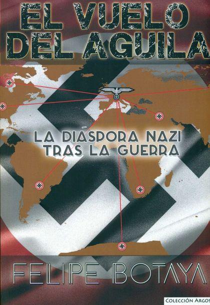 EL VUELO DEL ÁGUILA : LA DIÁSPORA NAZI TRAS LA GUERRA