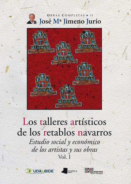 LOS TALLERES ARTÍSTICOS DE LOS RETABLOS NAVARROS (VOL. I). ESTUDIO SOCIAL Y ECONÓMICO DE LOS AR