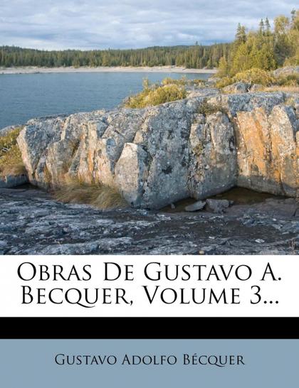 OBRAS DE GUSTAVO A. BECQUER, VOLUME 3...