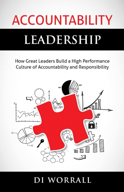 ACCOUNTABILITY LEADERSHIP. HOW GREAT LEADERS BUILD A HIGH PERFORMANCE CULTURE OF ACCOUNTABILITY