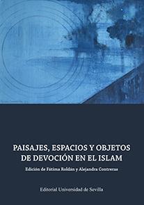 PAISAJES, ESPACIOS Y OBJETOS DE DEVOCIÓN EN EL ISLAM.