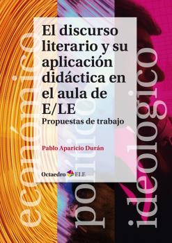 EL DISCURSO LITERARIO Y SU APLICACIÓN DIDÁCTICA EN EL AULA DE E/LE. PROPUESTAS DE TRABAJO