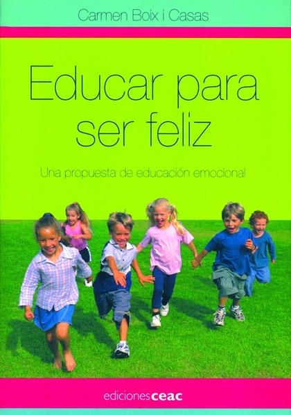EDUCAR PARA SER FELIZ: UNA PROPUESTA DE EDUCACIÓN EMOCIONAL