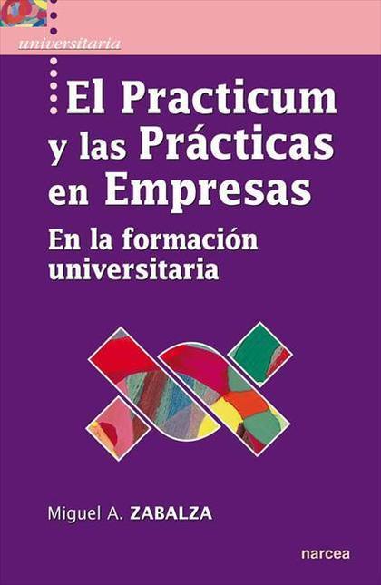 EL PRACTICUM Y LAS PRÁCTICAS EN EMPRESAS : EN LA FORMACION UNIVERSITARIA
