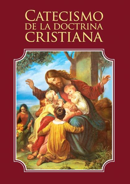 CATECISMO DE LA DOCTRINA CRISTIANA.