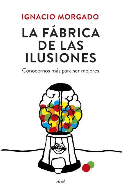 LA FÁBRICA DE LAS ILUSIONES. CONOCERNOS MÁS PARA SER MEJORES