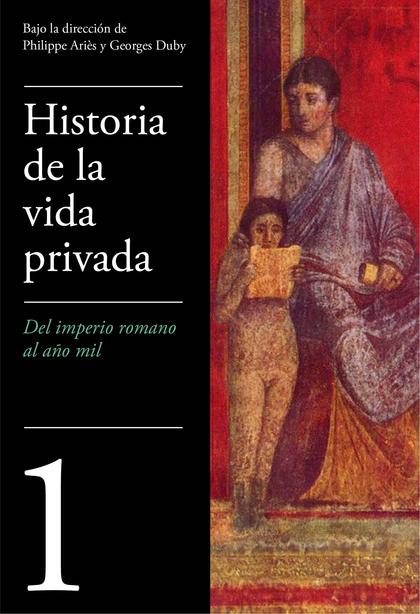DEL IMPERIO ROMANO AL AÑO MIL (HISTORIA DE LA VIDA PRIVADA 1).
