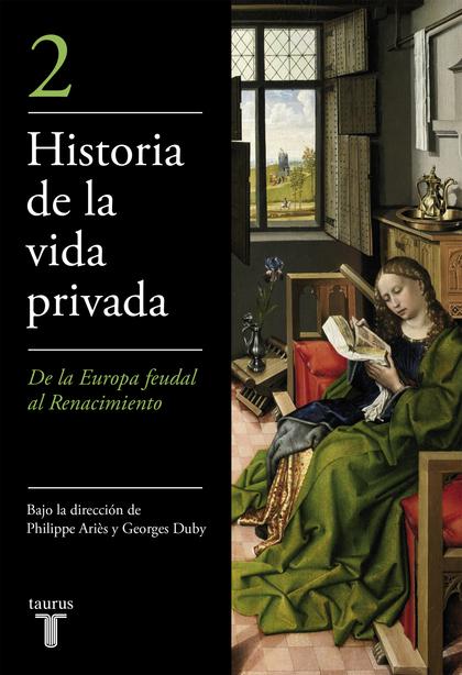 DE LA EUROPA FEUDAL AL RENACIMIENTO (HISTORIA DE LA VIDA PRIVADA 2).