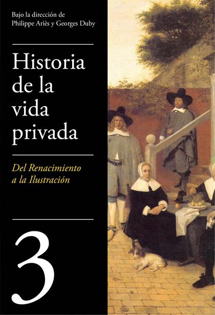 DE RENACIMIENTO A LA ILUSTRACIÓN (HISTORIA DE LA VIDA PRIVADA 3).