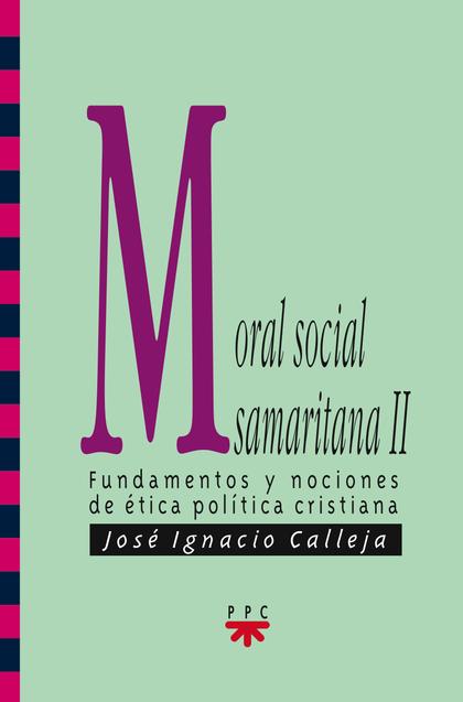 MORAL SOCIAL SAMARITANA, II : FUNDAMENTOS Y NOCIONES DE ÉTICA ECONÓMICA CRISTIANA
