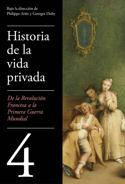 DE LA REVOLUCIÓN FRANCESA A LA PRIMERA GUERRA MUNDIAL (HISTORIA DE LA VIDA PRIVA.