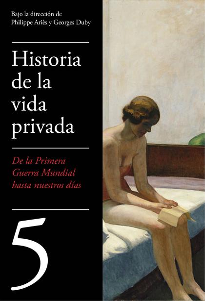 DE LA PRIMERA GUERRA MUNDIAL A NUESTROS DÍAS (HISTORIA DE LA VIDA PRIVADA 5).