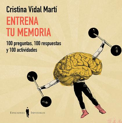 ENTRENA TU MEMORIA : 100 PREGUNTAS, 100 RESPUESTAS Y 100 ACTIVIDADES
