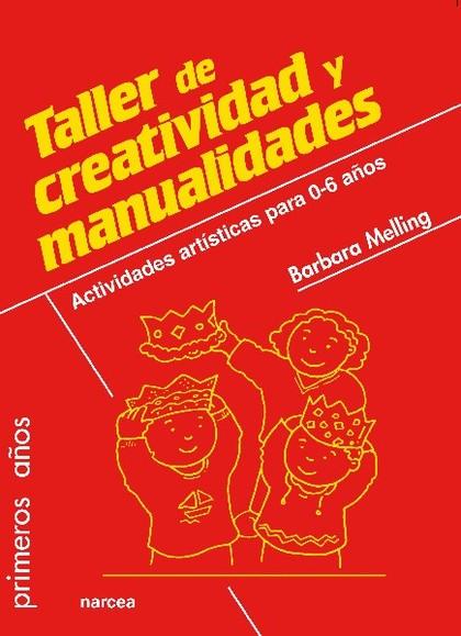 TALLER DE CREATIVIDAD Y MANUALIDADES : ACTIVIDADES ARTÍSTICAS PARA 0-6 AÑOS