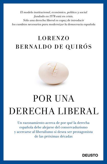 POR UNA DERECHA LIBERAL : UN RAZONAMIENTO ACERCA DE POR QUÉ LA DERECHA ESPAÑOLA DEBE ALEJARSE D