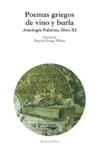 POEMAS GRIEGOS DE VINO Y BURLA: ANTOLOGÍA PALATINA, LIBRO XI