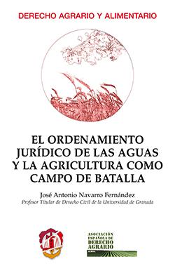 EL ORDENAMIENTO JURÍDICO DE LAS AGUAS Y LA AGRICULTURA COMO CAMPO DE BATALLA.