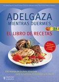 ADELGAZA MIENTRAS DUERMES : EL LIBRO DE RECETAS