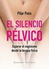 EL SILENCIO PÉLVICO. SUPERAR EL VAGINISMO O PENETRACIÓN DOLOROSA