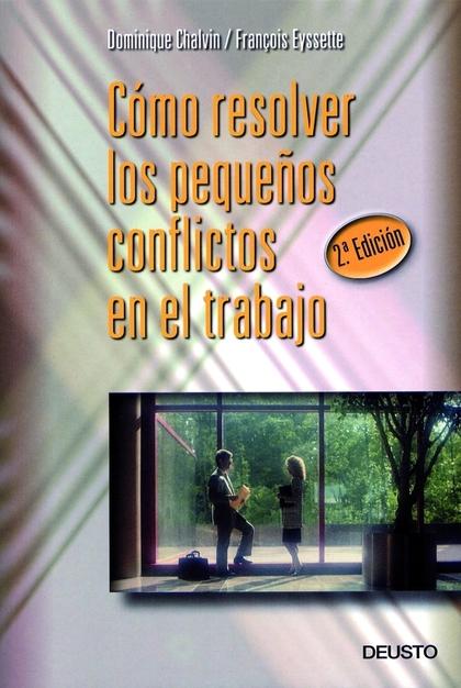 CÓMO RESOLVER LOS PEQUEÑOS CONFLICTOS EN EL TRABAJO