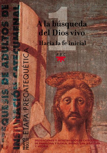 CATEQUESIS DE ADULTOS DE INSPIRACIÓN CATECUMENAL 1. A LA BÚSQUEDA DEL DIOS VIVO  HACIA LA FE IN
