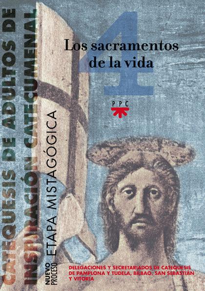 CATEQUESIS DE ADULTOS DE INSPIRACIÓN CATECUMENAL 4. LOS SACRAMENTOS DE LA VIDA