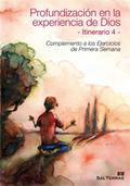 PROFUNDIZACIÓN EN LA EXPERIENCIA DE DIOS. ITINERARIO 4. COMPLEMENTO A LOS EJERCICIOS DE PRIMERA