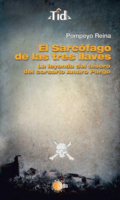 EL SARCÓFAGO DE LAS TRES LLAVES : LA LEYENDA DEL TESORO DEL CORSARIO AMARO PARGO