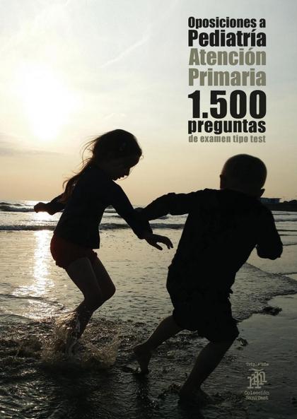 OPOSICIONES A PEDIATRÍA: ATENCIÓN PRIMARIA. 1.500 PREGUNTAS DE EXAMEN TIPO TEST.