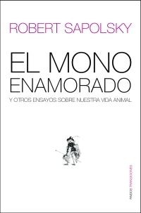 EL MONO ENAMORADO: Y OTROS ENSAYOS SOBRE NUESTRA VIDA ANIMAL